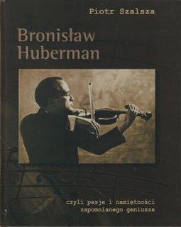 """Okładka publikacji """"Bronisław Huberman czyli pasje i namiętności zapomnianego geniusza"""""""