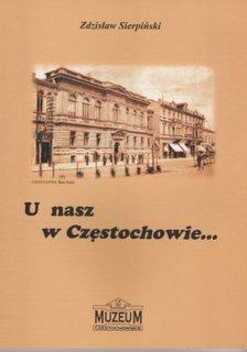"""Okładka publikacji """"U nasz w Częstochowie... czyli Kapela Piosenki Wszelakiej zaprasza na małą przechadzkę po miejscach znanych i lubianych w naszym mieście"""""""