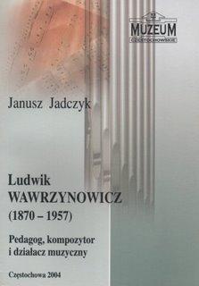 """Okładka publikacji """"Ludwik Wawrzynowicz (1870-1957). Pedagog, kompozytor i działacz muzyczny"""""""