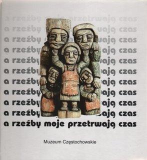 """Okładka publikacji """"A rzeźby moje przetrwają czas... O rzeźbie ludowej, jej twórcach i kolekcji muzealnej"""""""