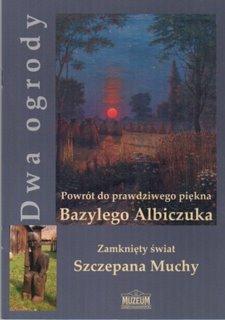 """Okładka katalogu """"Dwa ogrody. Powrót do prawdziwego piękna Bazylego Albiczuka. Zamknięty świat Szczepana Muchy"""""""