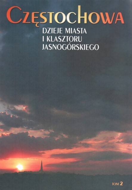 """Okładka publikacji """"Częstochowa Dzieje Miasta i Klasztoru Jasnogórskiego Tom 2 – W okresie niewoli 1793-1918"""""""