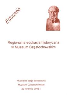 """Okładka publikacji """"Regionalna edukacja historyczna w Muzeum Częstochowskim"""""""