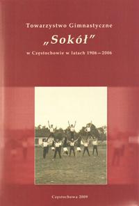 """Okładka publikacji """"Towarzystwo Gimnastyczne """"Sokół"""" w Częstochowie w latach 1906 – 2006"""""""