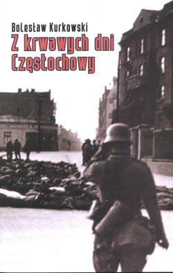 """Okładka publikacji """"Z krwawych dni Częstochowy. Wspomnienia o zbrodni Wehrmachtu z 4 września 1939"""""""