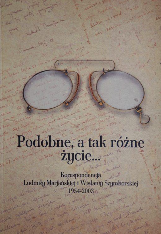 """Okładka publikacji: """"Podobne, a tak różne życie…"""". Korespondencja Ludmiły Marjańskiej i Wisławy Szymborskiej 1954-2003"""
