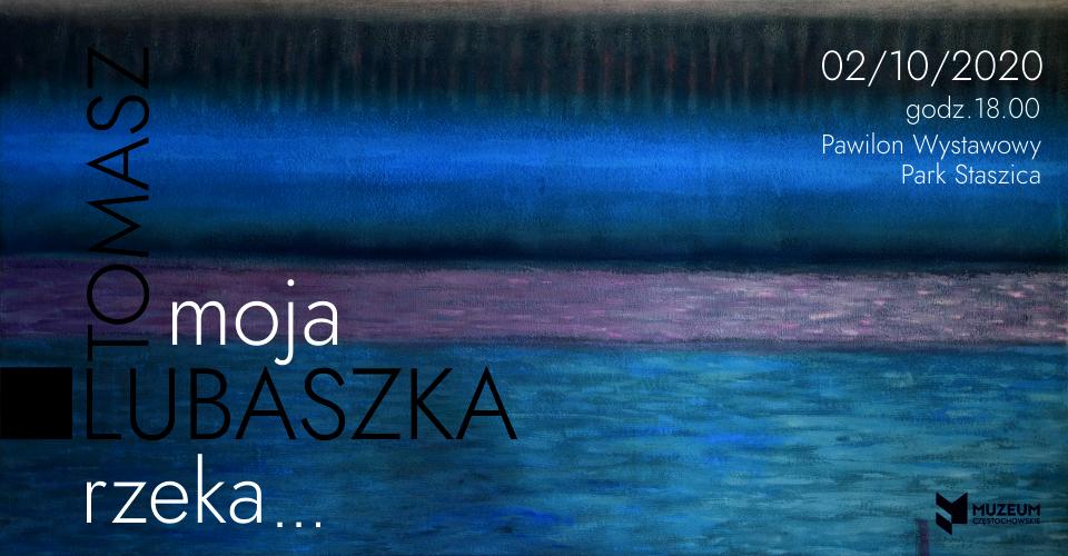 Baner zapraszający na wernisaż wystawy MOJA RZEKA malarstwo TOMASZA LUBASZKI